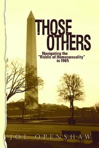 Those Others cover final 201x300 Joe Openshaws New Book, Those Others: Navigating the Riddle of Homosexuality in 1965