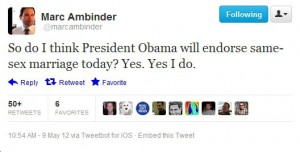 ambinder tweet 300x152 President Obama to Evolve on Marriage Equality Today?