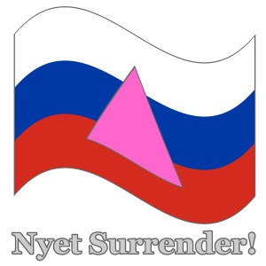 nyet surrender 300x300 Religious Fanatics, American Con Artists, And Emboldened Neo Nazis Make Life Hard On LGBT Russians